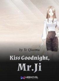 Kiss Goodnight, Mr.Ji