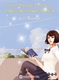 Secret Marriage: Reborn as A Beautiful Model Student