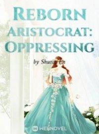 Reborn Aristocrat: Oppressing